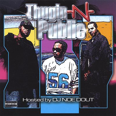 Thugin N Public, Vol. 1 Hosted by: DJ Noe Dout