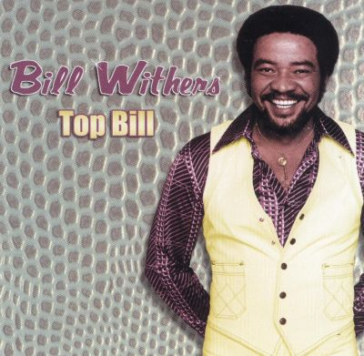 Top Bill - Bill Withers | Songs, Reviews, Credits, Awards