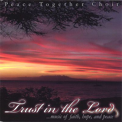 Trust in the Lord: Music of Faith, Hope and Peace