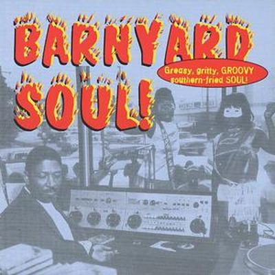 Barnyard Soul! Greasy Gritty Groovy Southern Fried Soul!