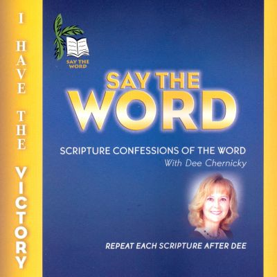 Say the Word Scripture Confessions of the Word with Dee Chernicky: I Have the Victory