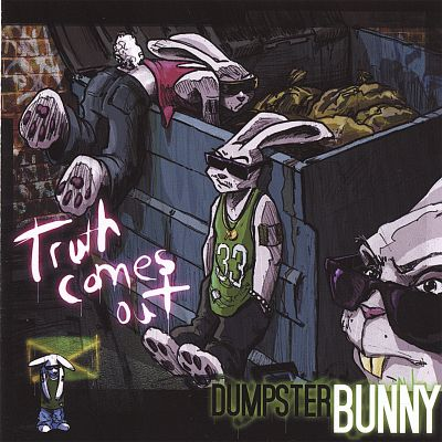 Dumpster Bunny-Truth Comes Out