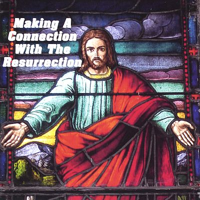 Making a Connection With the Resurrection