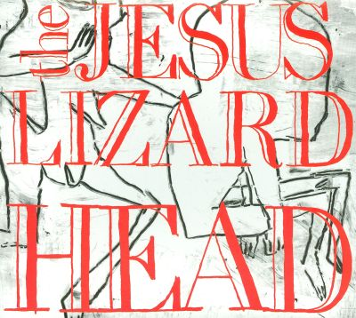 Head - The Jesus Lizard | Songs, Reviews, Credits | AllMusic