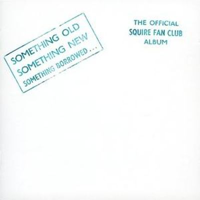 Something Old Something New Something Borrowed: The Official Squire Fan Club Album