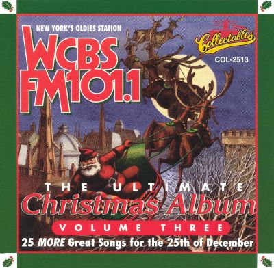 The Ultimate Christmas Album, Vol. 3: WCBS FM 101.1 - Various ...