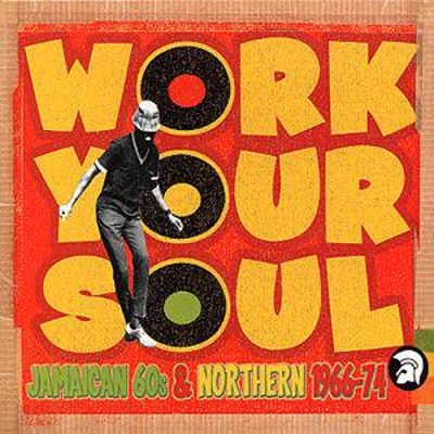 Work Your Soul: Jamaican 60s & Northern 1966-74