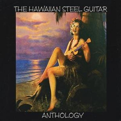Hawaiian Steel Guitar: Anthology