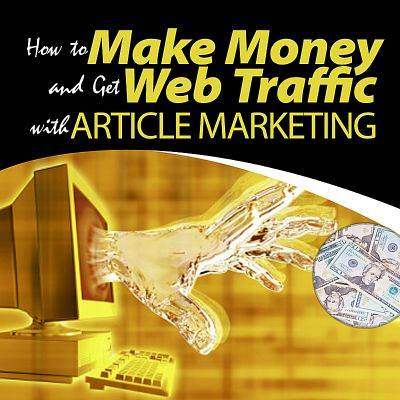 How to Make Money and Get Web Traffic with Article Marketing