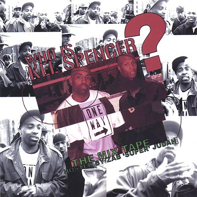 Who Is Kel Spencer, The Mixtape. Hosted by Zab 'Super' Judah