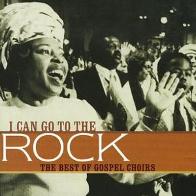 I Can Go to the Rock: The Best of Gospel Choirs
