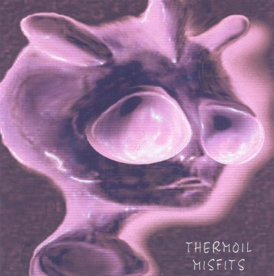 Thermoil Misfits