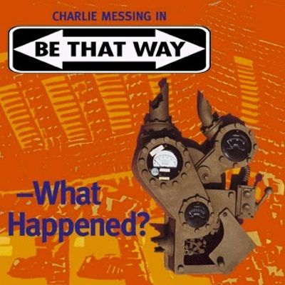Be That Way - What Happened?