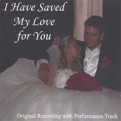 I Have Saved My Love for You