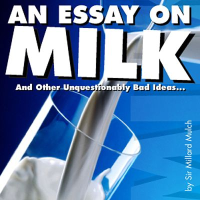 An Essay on Milk and Other Unquestionably Bad Ideas