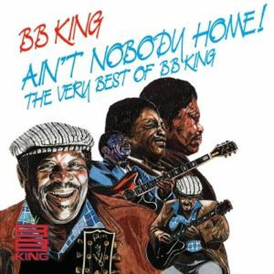 Ain't Nobody Home!: The Very Best of B.B. King