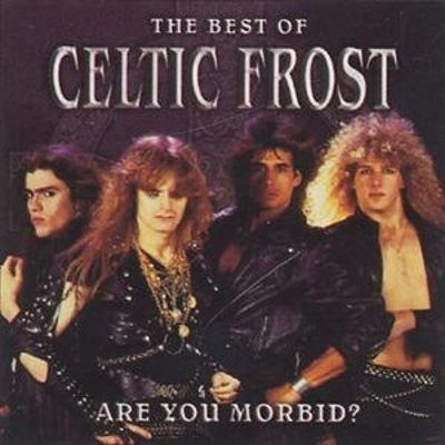 Are You Morbid?: The Best of Celtic Frost