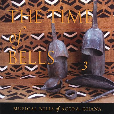 The Time of Bells, Vol. 3: Musical Bells of Accra, Ghana
