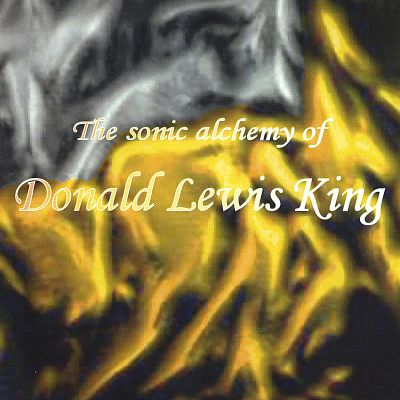The Sonic Alchemy of Donald Lewis King