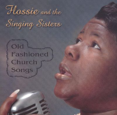 Old Fashioned Church Songs - Flossie and the Singing Sisters | Songs