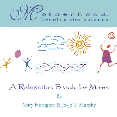 Motherhood: Keeping the Balance, A Relaxation Break for Moms