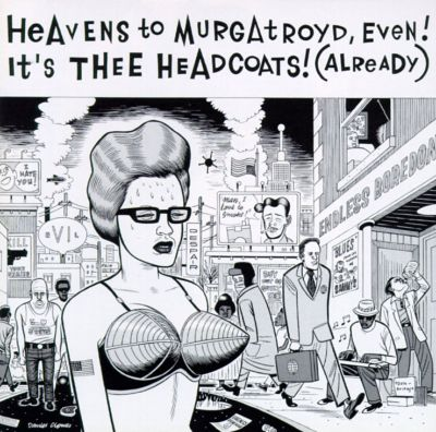 Heavens to Murgatroyd, Even! It's Thee Headcoats! (Already)