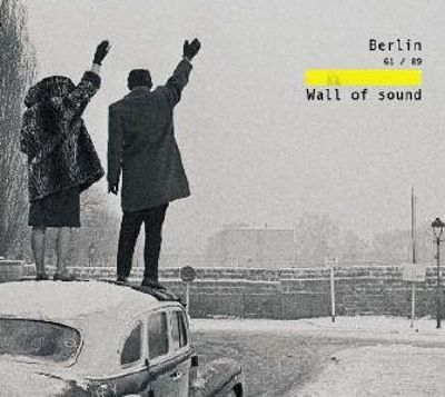 Berlin 61/89 - Wall of Sound