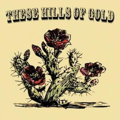 These Hills Of Gold