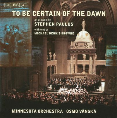 Stephen Paulus: To Be Certain of the Dawn