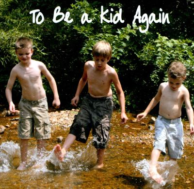 To Be a Kid Again
