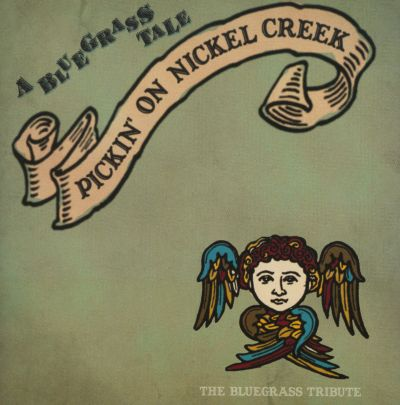 Pickin' on Nickel Creek: The Bluegrass Tribute