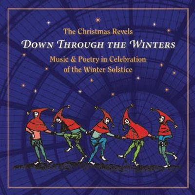 Christmas Revels: Down Through the Winters