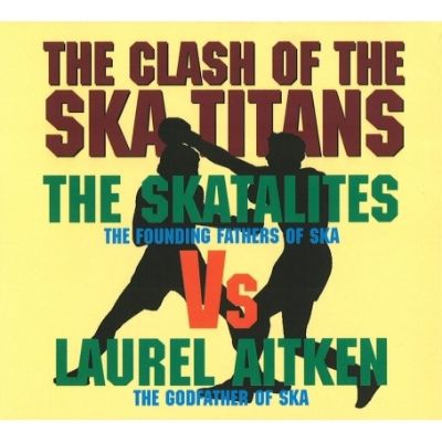 Clash Of The Ska Titans/Guns Of Navarone - Laurel Aitken,The Skatalites | Songs, Reviews ...