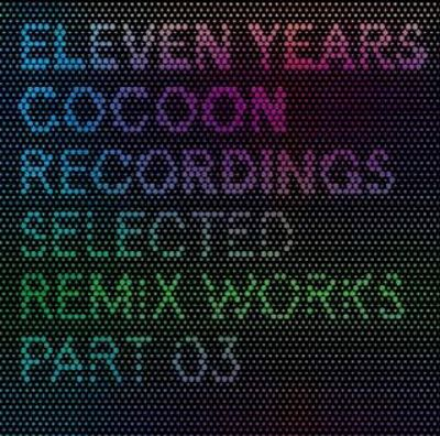 11 Years Cocoon Recordings: Selected Remix Works, Pt. 3