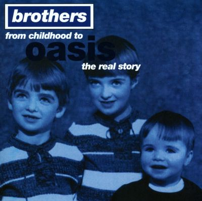 Brothers: From Childhood To Oasis
