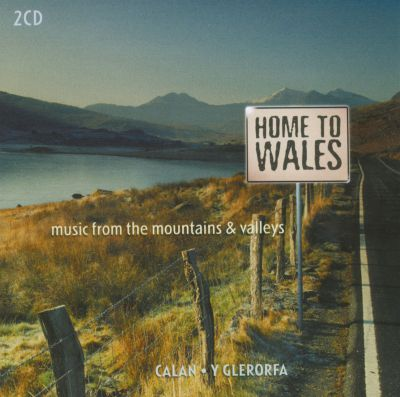 Home to Wales: Music from the Mountains & Valleys