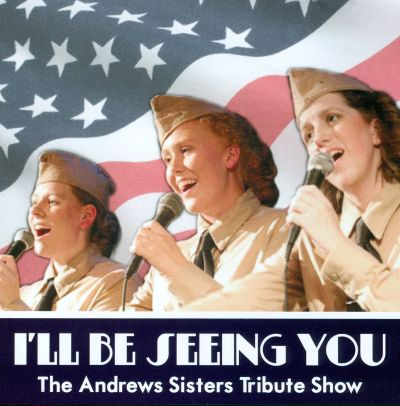 I'll Be Seeing You: The Andrews Sisters Tribute Show