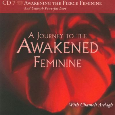 Awakening The Fierce Feminine: And Unleash Powerful Love