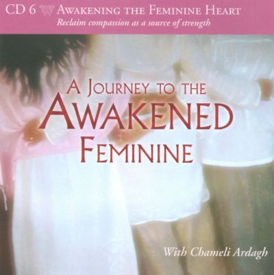 Awakening The Feminine Heart: Reclaim Compassion As A Source Of Strength