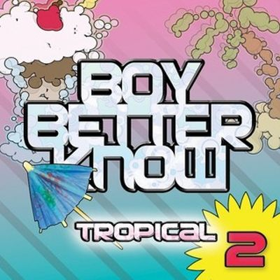 Boy Better Know: Tropical 2
