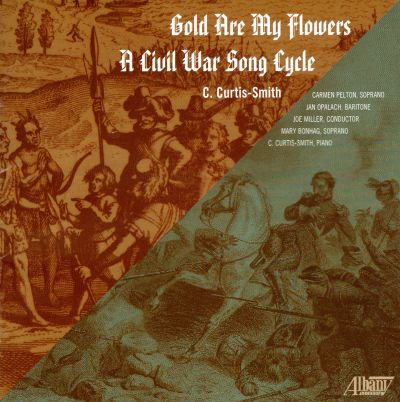 C. Curtis-Smith: Gold Are My Flowers; A Civil War Song Cycle
