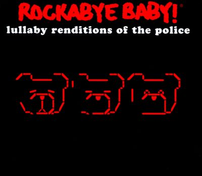 Rockabye Baby!: Lullaby Renditions of the Police