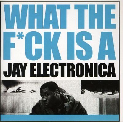 Jay Electronica What The Fuck Is A Jay Electronica 43