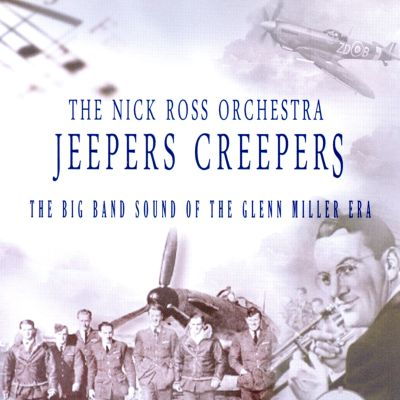 Jeepers Creepers: The Big Band Sound of the Glenn Miller Era