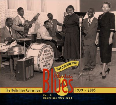 Plug It In! Turn It Up! Electric Blues - The Definitive Collection, Pt. 1: Beginnings 1939-1954