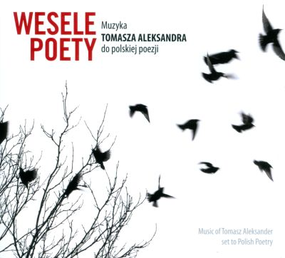 Wesele Poety: Music of Tomasz Aleksander Set to Polish Poetry