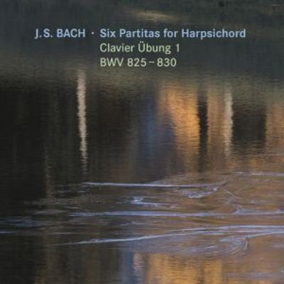 Bach: Six Partitas for Harpsichord Clavier Übung 1, BWV 825-830