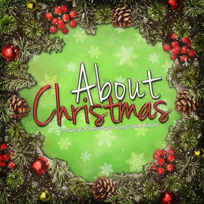 About Christmas: 75 Classic Songs and Carols
