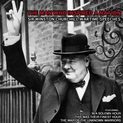 The  Man Who Inspired a Nation: Sir Winston Churchill Wartime Speeches
