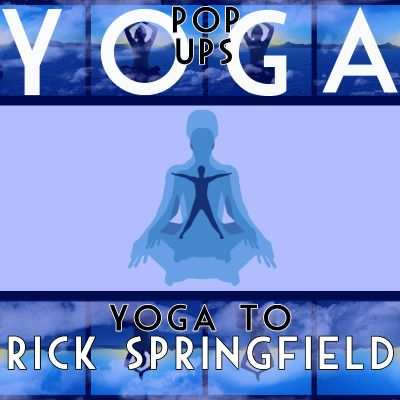 Yoga to Rick Springfield